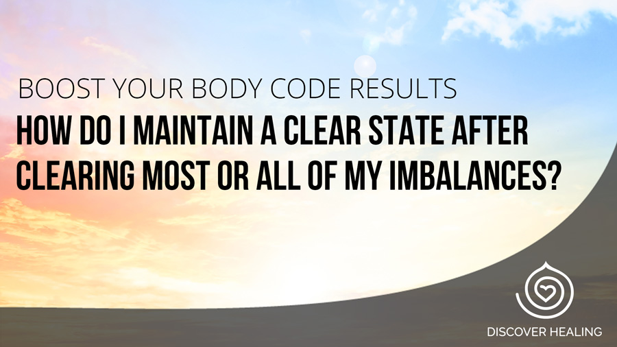 How do I maintain a clear state after clearing most or all of my imbalances?