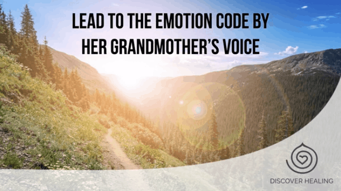 TESTIMONIAL | Lead to The Emotion Code by Her Grandmother's Voice