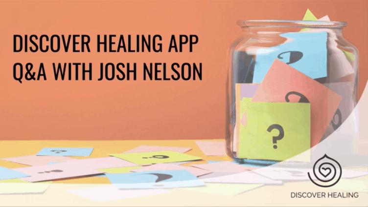WEBINAR | Discover Healing App Q&A with Josh
